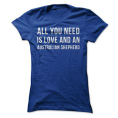 Let's be honest, love is a massively important need. But having an Australian Shepherd as your funny, fuzzy friend is a close second! If your Australian Shepherd is the air you breathe, this t-shirt a