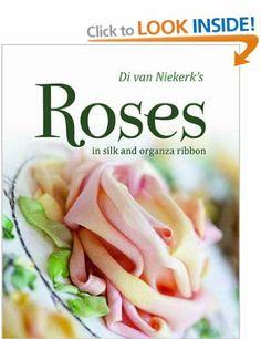 Di Van Niekerk's Roses: In Silk and Organza Ribbon: Amazon.co.uk: Di Van Niekerk: Books