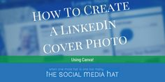 How to Create a LinkedIn Cover Photo Using Canva
