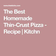 The Best Homemade Thin-Crust Pizza - Recipe | Kitchn