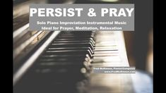 """Persist & Pray is a solo piano improvisation by Fred McKinnon.  It was recorded as Episode #167 of his """"Worship Interludes Podcast"""" which is designed to provide an instrumental music soundtrack for personal times of prayer, meditation, relaxation, or for study music, concentration, etc.  The inspiration behind this piece was my own lack of inspiration or desire to actually record this episode.   There are so many days that we do not want to push through and need to be persistent."""