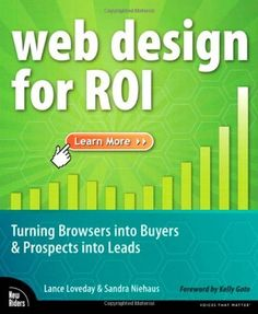 Web Design for ROI: Turning Browsers into Buyers & Prospects into Leads by Lance Loveday, http://www.amazon.com/dp/0321489829/ref=cm_sw_r_pi_dp_VNSQpb1YNJRZC
