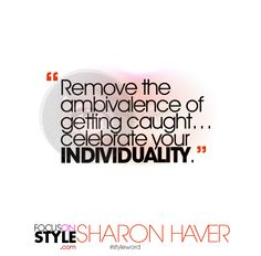 """""""Remove the ambivalence of getting caught... celebrate your individuality.""""  For more daily stylist tips + style inspiration, visit: https://focusonstyle.com/styleword/ #fashionquote #styleword"""