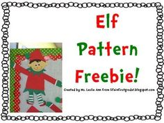 Patterns for the elf seen on my blog: lifeinfirstgrade1.blogspot.com...