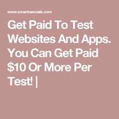Get Paid To Test Websites And Apps. You Can Get Paid $10 Or More Per Test! |