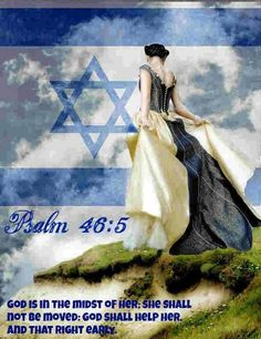 Psalm/Tehillim 46: 5 God is in the midst of her; she shall not be moved: God shall help her, and that right early.