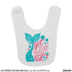 Shop Get Off My Tail Baby Bib Design created by MermaidsWhimsy. Get Off Me, Got Off, Toddler Bibs, Baby Bibs, Mermaid Baby Showers, Baby Shower Supplies, Baby Safe, Blue Tones, Baby Girl Gifts
