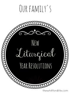 New Liturgical Year Resolutions www.thewhitfordlife.com