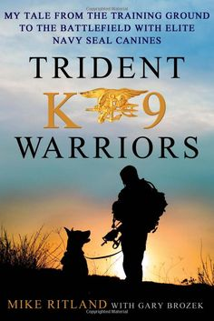 Trident K9 Warriors: My Tale from the Training Ground to the Battlefield with Elite Navy SEAL Canines: Michael Ritland, Gary Brozek: 9781250024978: Amazon.com: Books
