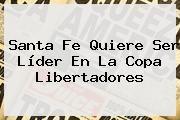 http://tecnoautos.com/wp-content/uploads/imagenes/tendencias/thumbs/santa-fe-quiere-ser-lider-en-la-copa-libertadores.jpg Copa Libertadores. Santa Fe quiere ser líder en la Copa Libertadores, Enlaces, Imágenes, Videos y Tweets - http://tecnoautos.com/actualidad/copa-libertadores-santa-fe-quiere-ser-lider-en-la-copa-libertadores/