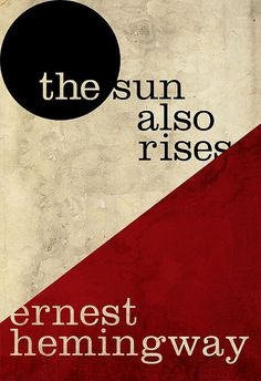 The Sun Also Rises by Ernest Hemingway.