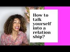 How to talk yourself into a relationship! - YouTube