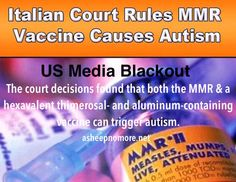 US Media Blackout: Italian Court Rules Vaccines Do Cause Autism Here: http://asheepnomore.net/2015/02/15/us-media-blackout-italian-court-rules-vaccines-cause-autism/#