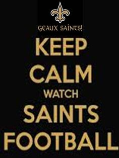 Keep Calm Watch Saints Football... As if you could keep calm while watching the saints