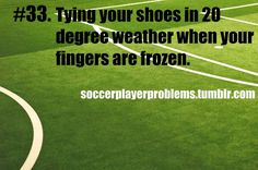 Soccer Girl Problems (okay maybe not literally 20... But it feels like it!)