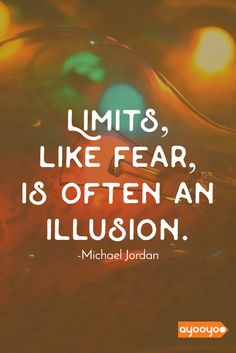 Limits, like fear, is often an illusion. -Michael jordan #inspiration #motivationalquotes #positivequotes #entrepreneurquotes #ayooyoo
