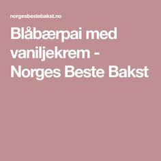 Blåbærpai med vaniljekrem - Norges Beste Bakst