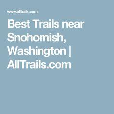 Best Trails near Snohomish, Washington   AllTrails.com