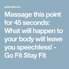 Massage this point for 45 seconds: What will happen to your body will leave you speechless! - Go Fit Stay Fit