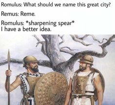 28 History Memes For The Cultured Nerds - History Memes - - Romulus: What should we name this great city? Romulus: Sharpening spear I have a better idea The post 28 History Memes For The Cultured Nerds appeared first on Gag Dad. Memes Humor, Art Memes, Humor Quotes, Funny Shit, The Funny, Funny Jokes, Nerd Jokes, Nerd Humor, Funny Stuff