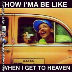 HOW I'MA BE LIKE WHEN I GET TO HEAVEN