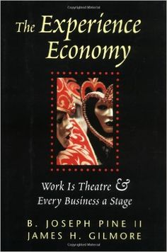 The Experience Economy: Work Is Theater & Every Business a Stage: Amazon.it: B. Joseph Pine Ii, James H Gilmore: Libri in altre lingue