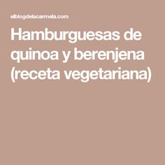 Hamburguesas de quinoa y berenjena (receta vegetariana) Vegan Vegetarian, Vegetarian Recipes, Healthy Recipes, Muesli, Falafel, Sin Gluten, Veggies, Healthy Eating, Healthy Food