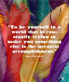 """""""To be yourself in a world that is constantly trying to make you something else is the greatest accomplishment.""""  ― Ralph Waldo Emerson  design by raquelmm"""