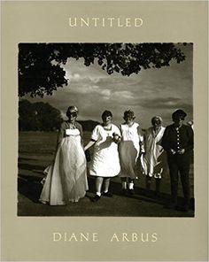 Amazon.com: Diane Arbus: Untitled (9781597111904): Diane Arbus, Doon Arbus: Books