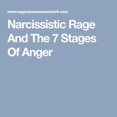 Narcissistic Rage And The 7 Stages Of Anger