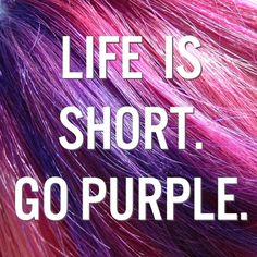 Life is short. Go purple. #PurpleHairDontCare