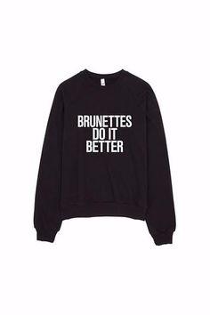 Brunettes do it Better Sweater Made in LA