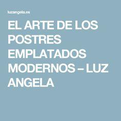 EL ARTE DE LOS POSTRES EMPLATADOS MODERNOS – LUZ ANGELA Angela, Plated Desserts, Candy Table, Lights, Trendy Tree, Art