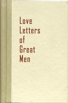 Love Letters of Great Men by Various. 2016 Reading Challenge. A book with less than 150 pages