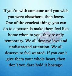 If you can't give them your whole heart, then don't you dare hold it hostage.