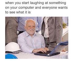Yep or when I'm on my phone lol