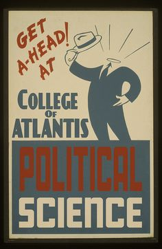College of Atlantis - Political Science  A photoshop remix of an old WPA poster.
