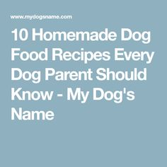 10 Homemade Dog Food Recipes Every Dog Parent Should Know - My Dog's Name #dogfood