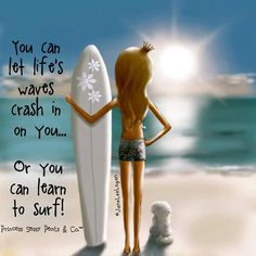 You can let life's waves crash in on you. Or you can learn to surf - Jane Lee Logan((( I am a slow learner .I take life in a slow motion .so that I don't have any regrets . Sassy Quotes, Great Quotes, Inspirational Quotes, Motivational Quotes, Sup Girl, Learn To Surf, Sassy Pants, Beach Quotes, Summer Quotes