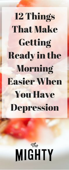 12 Things That Make Getting Ready in the Morning Easier When You Have Depression -helpful advice