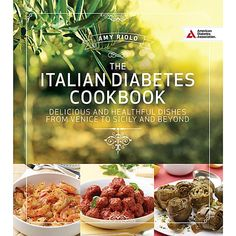 The Italian Diabetes Cookbook Delicious and Healthful Dishes from Venice to Sicily and Beyond by Amy Riolo January 2016 Italian food has a reputation of be