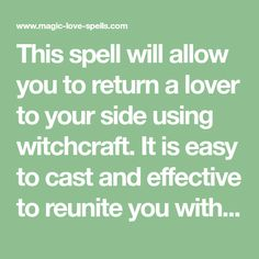 This spell will allow you to return a lover to your side using witchcraft. It is easy to cast and effective to reunite you with your Ex.