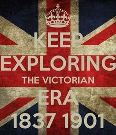 KEEP EXPLORING THE VICTORIAN ERA 1837 1901