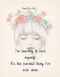 Self-love. I am learning to love myself and it is the hardest thing I've ever done. But I'm doing it anyway. I'm making self-love my bitch. #self #love