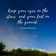 Keep your eyes on the stars and your feet on the ground.Theodore Roosevelt . . . . . #quote_of_the_day #quotefortheday #quotesaboutlifequotesandsayings #quotedaily #quotes #quotesoflife #quotestoremember #quotelife #financialhelp #financial #financialplanning #financialliterary #financialpeace #financiallyfree #financialgoals #financialeducation #financialindependence #motivation101 #motivationiskey #motivationquote #motivationquotes #successmindset #successdriven