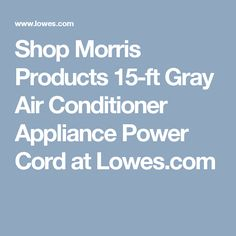 Shop Morris Products 15-ft  Gray Air Conditioner Appliance Power Cord at Lowes.com