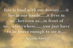 fate is bind with our destiny.....it lies in our hands.....it...