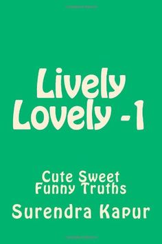 Lively Lovely -1: Cute Sweet Fun Beauty (Volume 1) by Surendra Kapur,http://www.amazon.com/dp/1496043758/ref=cm_sw_r_pi_dp_I0egtb16ACQGTPBY