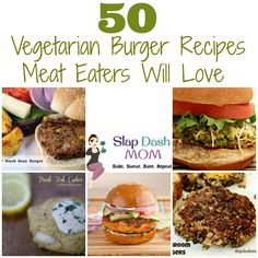 50 Vegetarian Burger Recipes Meat Eaters Will Love. *This is for my husband who is doing so well with his meatless diet!*