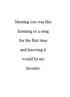 "Love quote - ""Meeting you was like listening to a song for the first time and knowing it would be my favorite"" {Courtesy of Lisa Boo}"